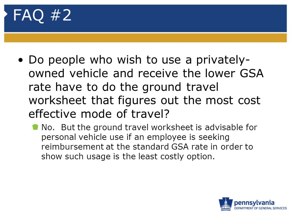 FAQ #2 Do people who wish to use a privately- owned vehicle and receive the lower GSA rate have to do the ground travel worksheet that figures out the