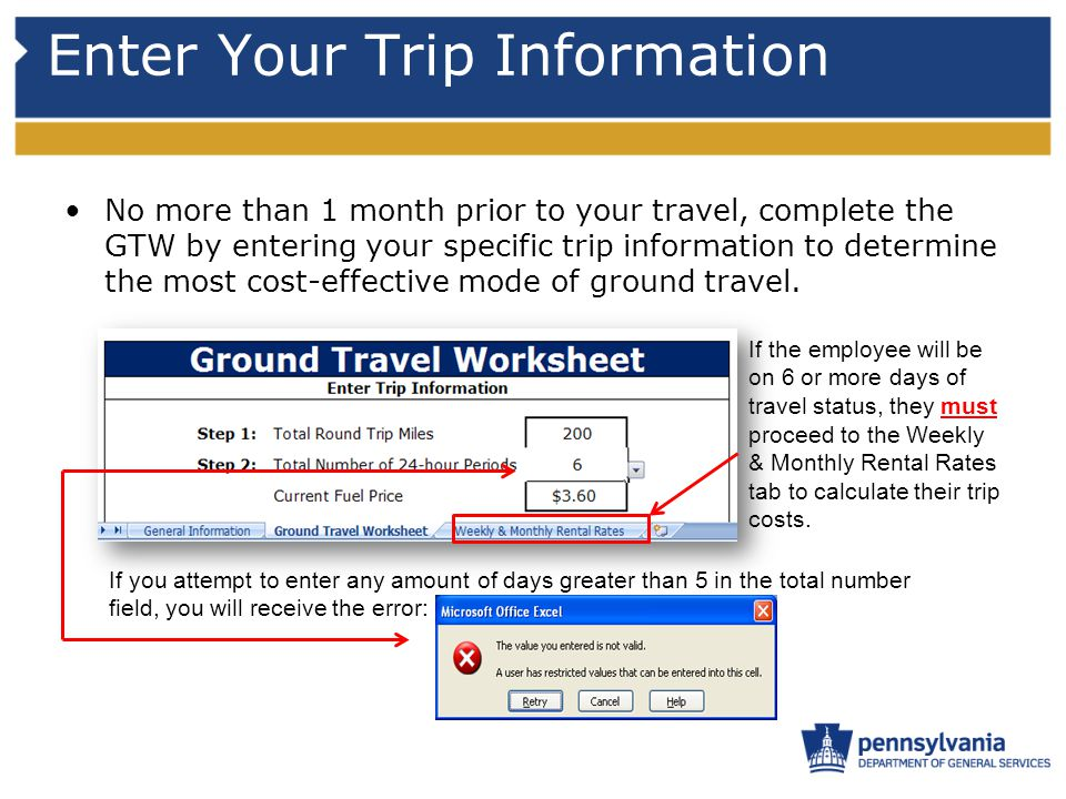 Enter Your Trip Information No more than 1 month prior to your travel, complete the GTW by entering your specific trip information to determine the most cost-effective mode of ground travel.