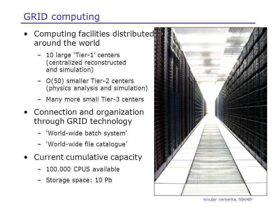 GRID computing Computing facilities distributed around the world –10 large 'Tier-1' centers (centralized reconstructed and simulation) –O(50) smaller