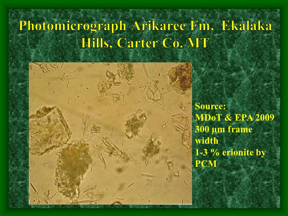 Source: MDoT & EPA 2009 300 µm frame width 1-3 % erionite by PCM