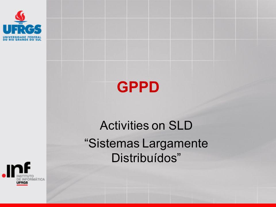 "GPPD Activities on SLD ""Sistemas Largamente Distribuídos"""