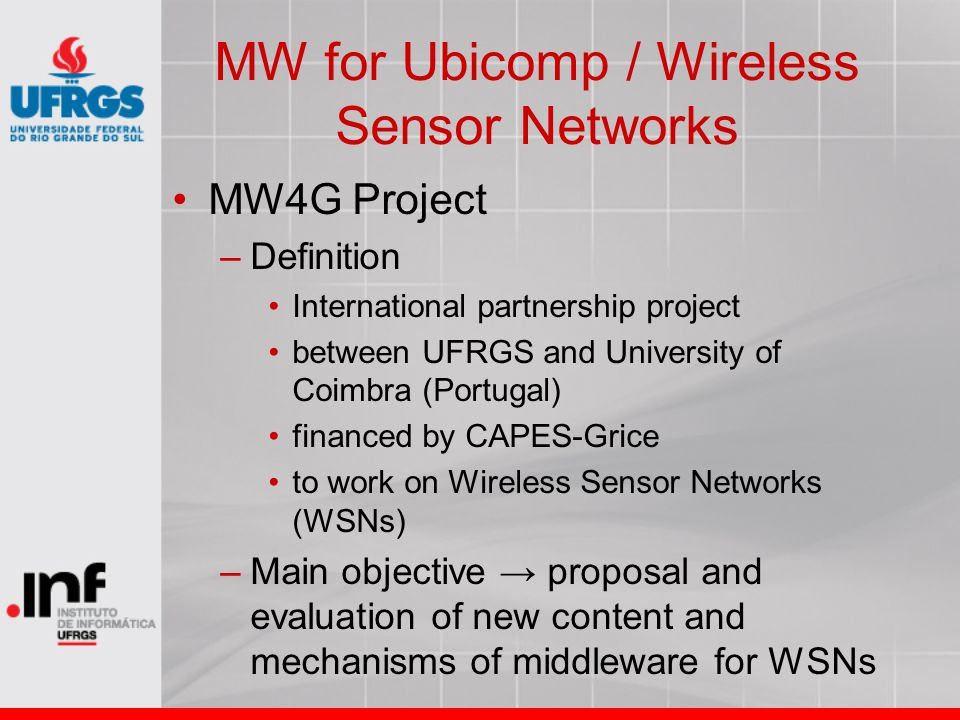 MW for Ubicomp / Wireless Sensor Networks MW4G Project –Definition International partnership project between UFRGS and University of Coimbra (Portugal
