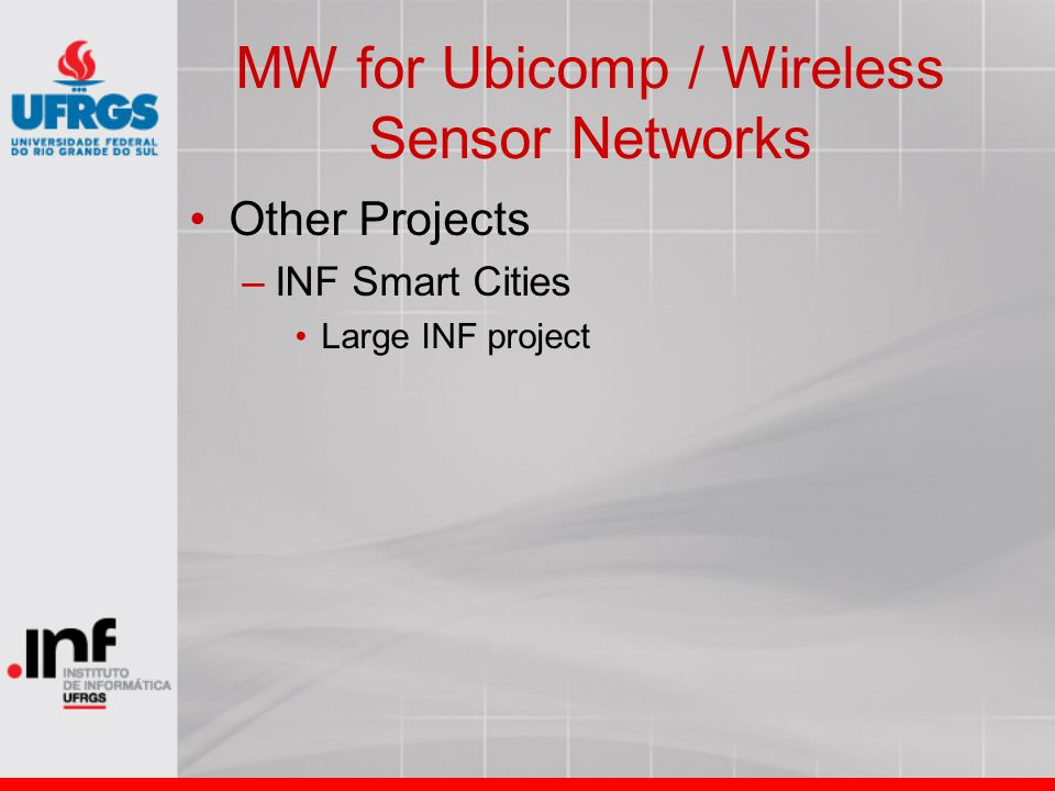 MW for Ubicomp / Wireless Sensor Networks Other Projects –INF Smart Cities Large INF project
