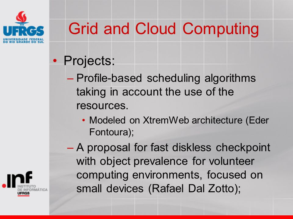 Grid and Cloud Computing Projects: –Profile-based scheduling algorithms taking in account the use of the resources.