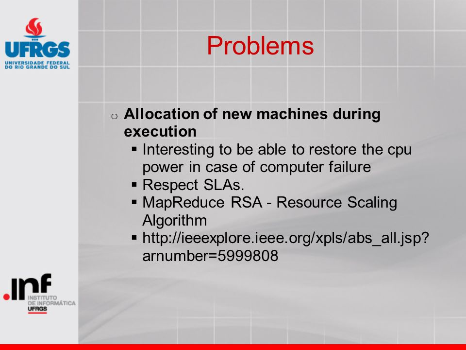 Problems o Allocation of new machines during execution  Interesting to be able to restore the cpu power in case of computer failure  Respect SLAs. 
