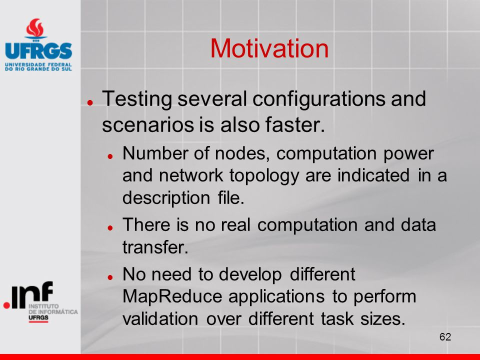 62 Motivation Testing several configurations and scenarios is also faster.