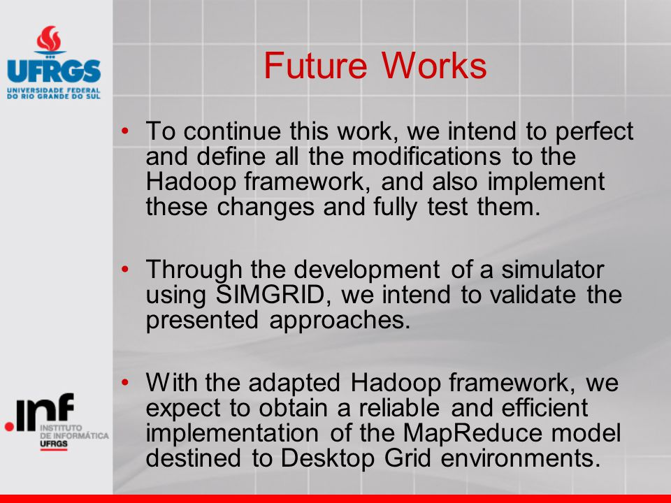 Future Works To continue this work, we intend to perfect and define all the modifications to the Hadoop framework, and also implement these changes and fully test them.