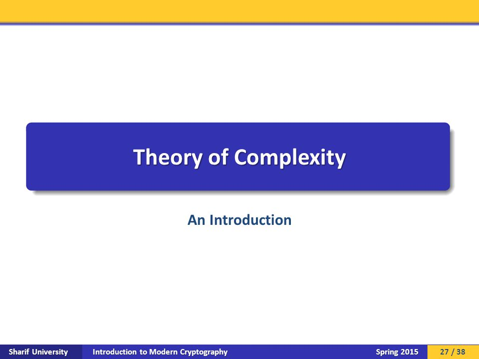 Introduction to Modern Cryptography Sharif University Spring 2015 Theory of Complexity An Introduction 27 / 38