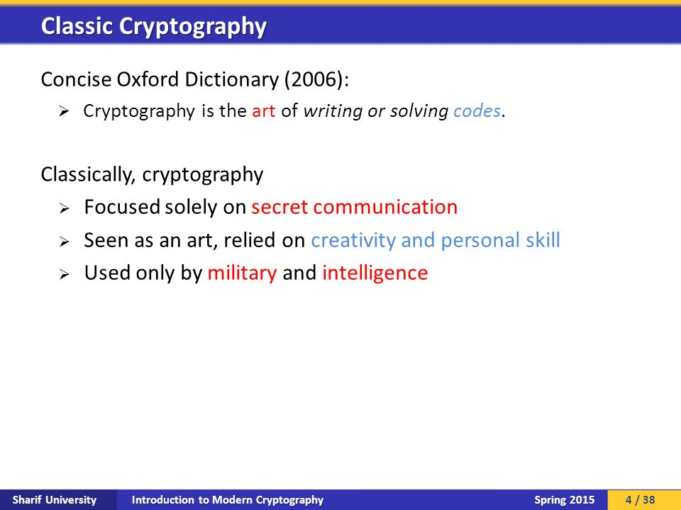 Introduction to Modern Cryptography Sharif University Spring 2015 Concise Oxford Dictionary (2006):  Cryptography is the art of writing or solving codes.