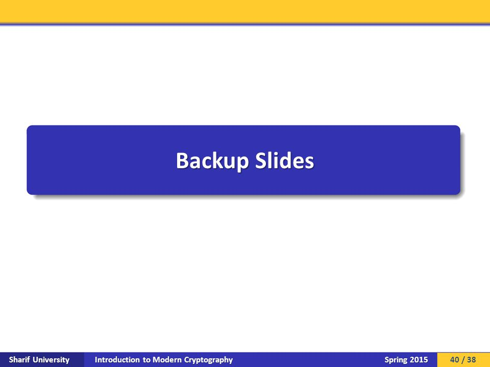 Introduction to Modern Cryptography Sharif University Spring 2015 Backup Slides 40 / 38