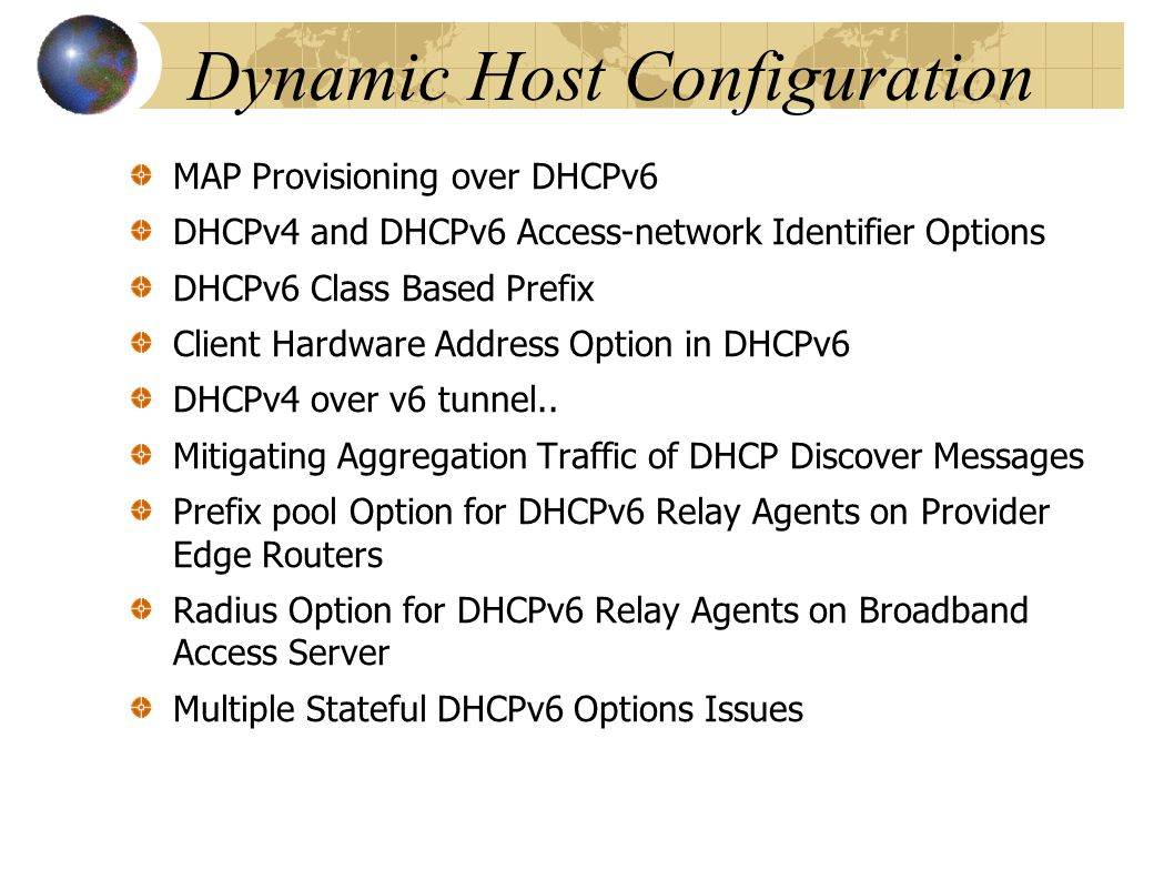 Dynamic Host Configuration MAP Provisioning over DHCPv6 DHCPv4 and DHCPv6 Access-network Identifier Options DHCPv6 Class Based Prefix Client Hardware