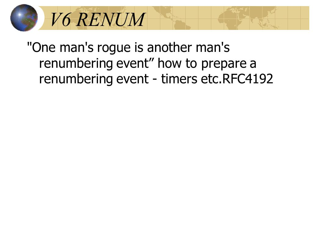 V6 RENUM One man s rogue is another man s renumbering event how to prepare a renumbering event - timers etc.RFC4192