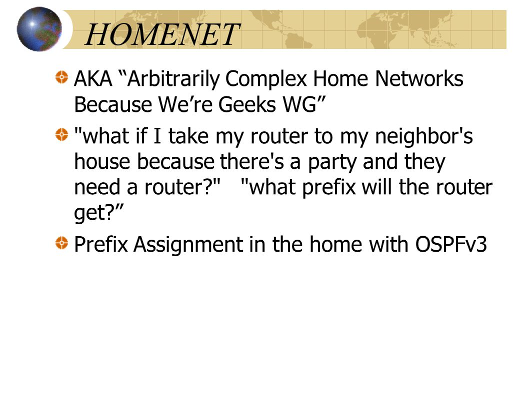"""HOMENET AKA """"Arbitrarily Complex Home Networks Because We're Geeks WG"""""""
