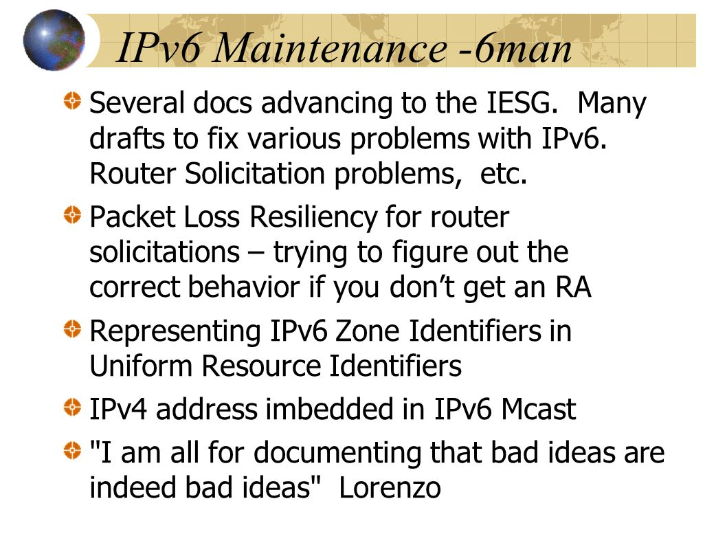 IPv6 Maintenance -6man Several docs advancing to the IESG.