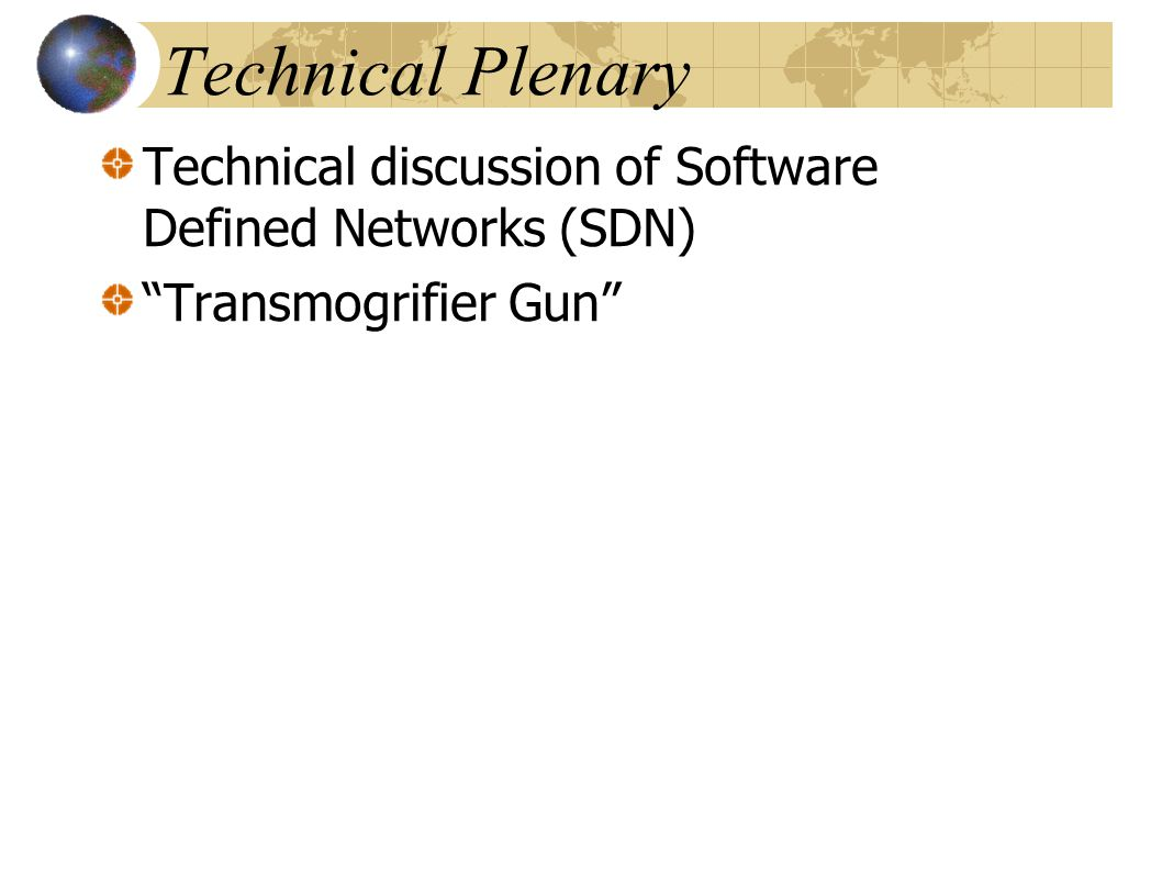 Technical Plenary Technical discussion of Software Defined Networks (SDN) Transmogrifier Gun