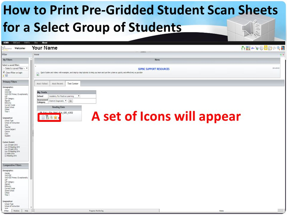 Your Name List of Student's by Name Click on the Names of the Students Hold down the crtl key to select multiple students and Click Save Filters How to Print Pre-Gridded Scan Sheets for a Select Group of Students A list of students' names will appear
