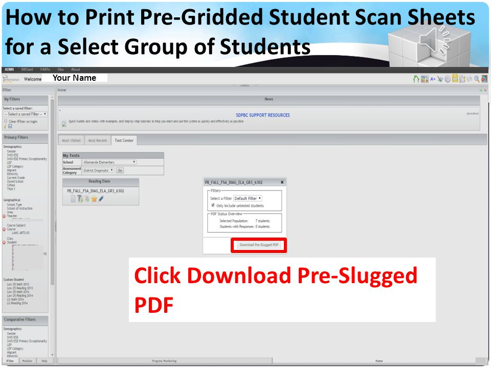 Your Name Select the Icon to Print the Select Group of Students Pre-Gridded Scan Sheets How to Print Pre-Gridded Student Scan Sheets for a Select Grou