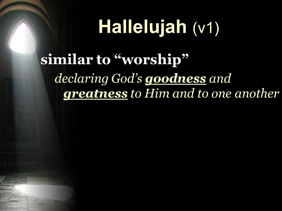 Hallelujah (v1) similar to worship declaring God's goodness and greatness to Him and to one another