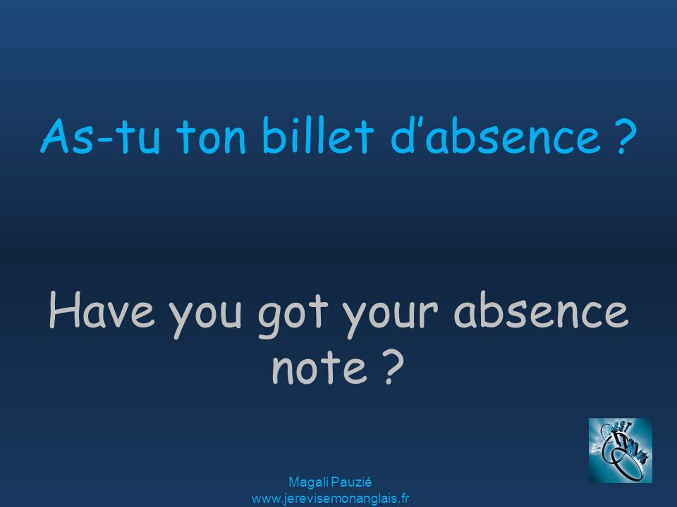 Magali Pauzié www.jerevisemonanglais.fr Have you got your absence note .