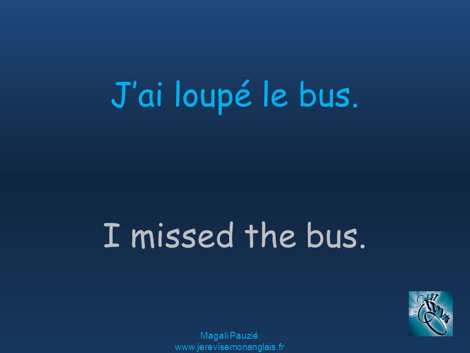 Magali Pauzié   I missed the bus. J'ai loupé le bus.
