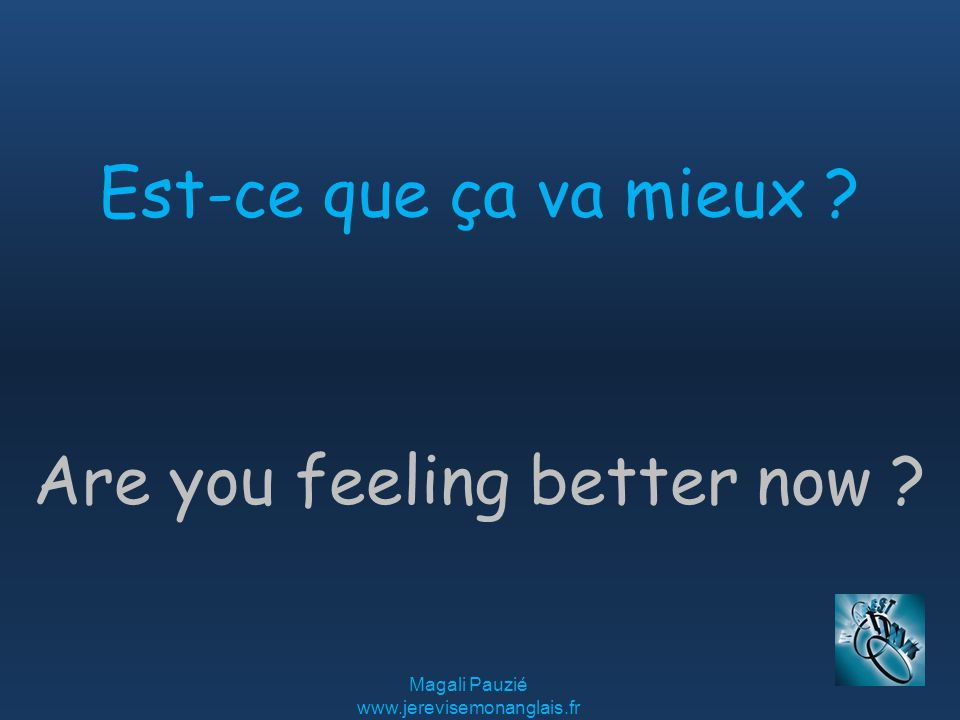 Magali Pauzié   Are you feeling better now Est-ce que ça va mieux