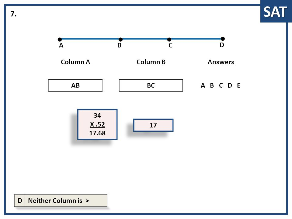 SAT 34 X.52 17.68 34 X.52 17.68 Column AColumn BAnswers ABBCABCDE 7. 17 ABC D