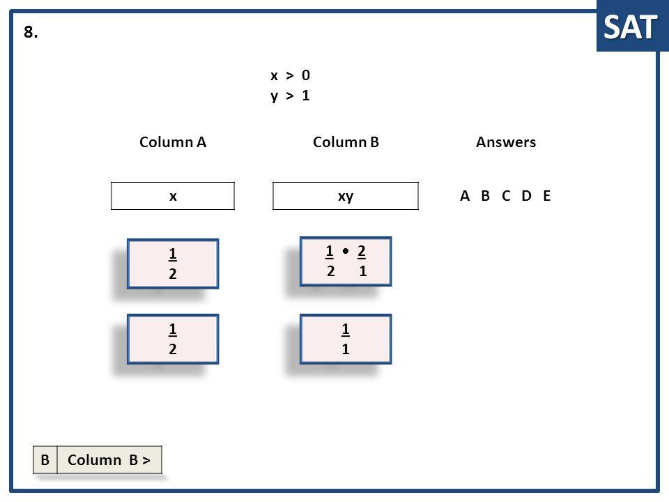 SAT 1212 1 2 Column AColumn BAnswers xxyABCDE 8. 1 2 2 1 1 2 2 1 x > 0 y > 1 1212 1 2 1111 1 1