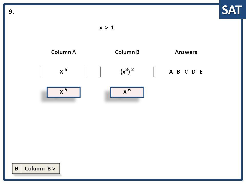 SAT X 5 Column AColumn BAnswers X 5 (x 3 ) 2 ABCDE 9. X 6 x > 1