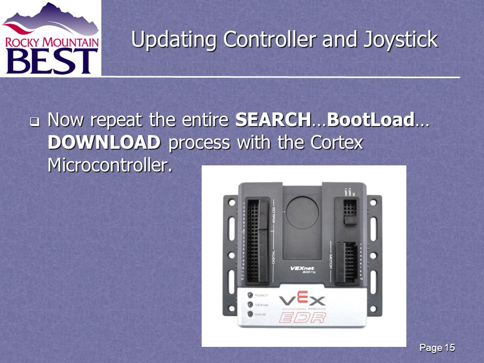 Updating Controller and Joystick  Now repeat the entire SEARCH…BootLoad… DOWNLOAD process with the Cortex Microcontroller. Page 15