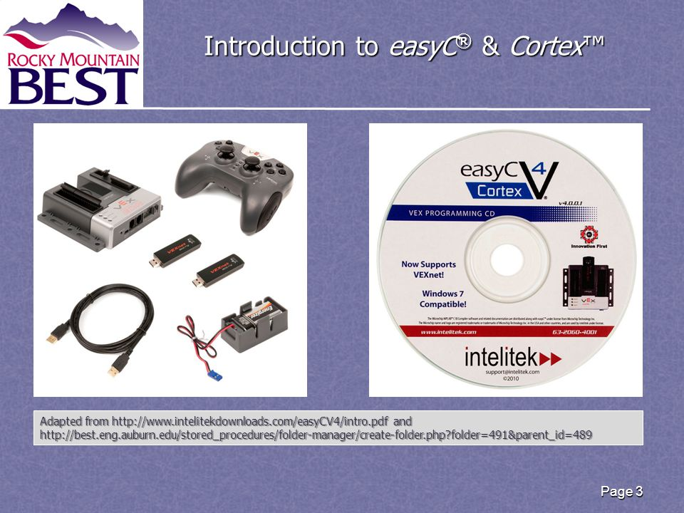 Introduction to easyC ® & Cortex™ Introduction to easyC ® & Cortex™ Page 3 Adapted from http://www.intelitekdownloads.com/easyCV4/intro.pdf and http://best.eng.auburn.edu/stored_procedures/folder-manager/create-folder.php folder=491&parent_id=489