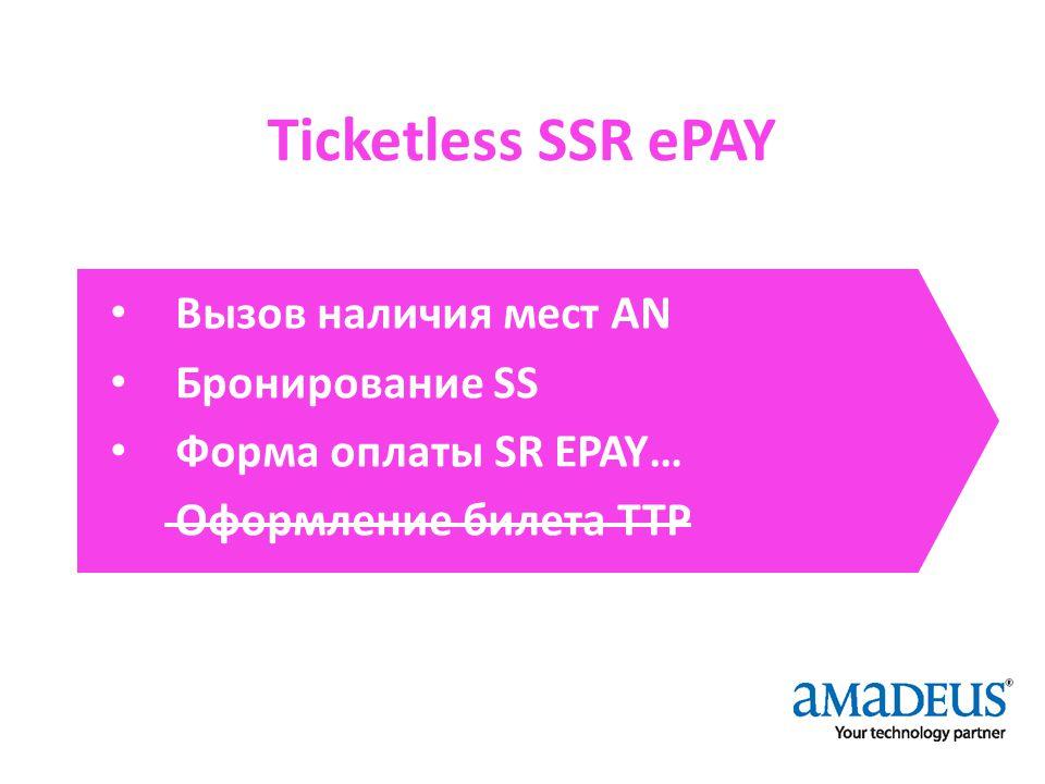 Ticketless SSR ePAY Вызов наличия мест AN Бронирование SS Форма оплаты SR EPAY… Оформление билета TTP