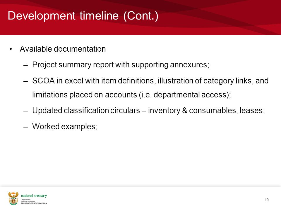 Development timeline (Cont.) Available documentation –Project summary report with supporting annexures; –SCOA in excel with item definitions, illustra