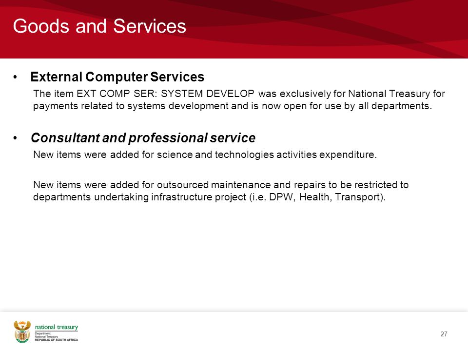Goods and Services External Computer Services The item EXT COMP SER: SYSTEM DEVELOP was exclusively for National Treasury for payments related to syst