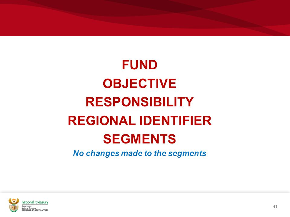 FUND OBJECTIVE RESPONSIBILITY REGIONAL IDENTIFIER SEGMENTS No changes made to the segments 41