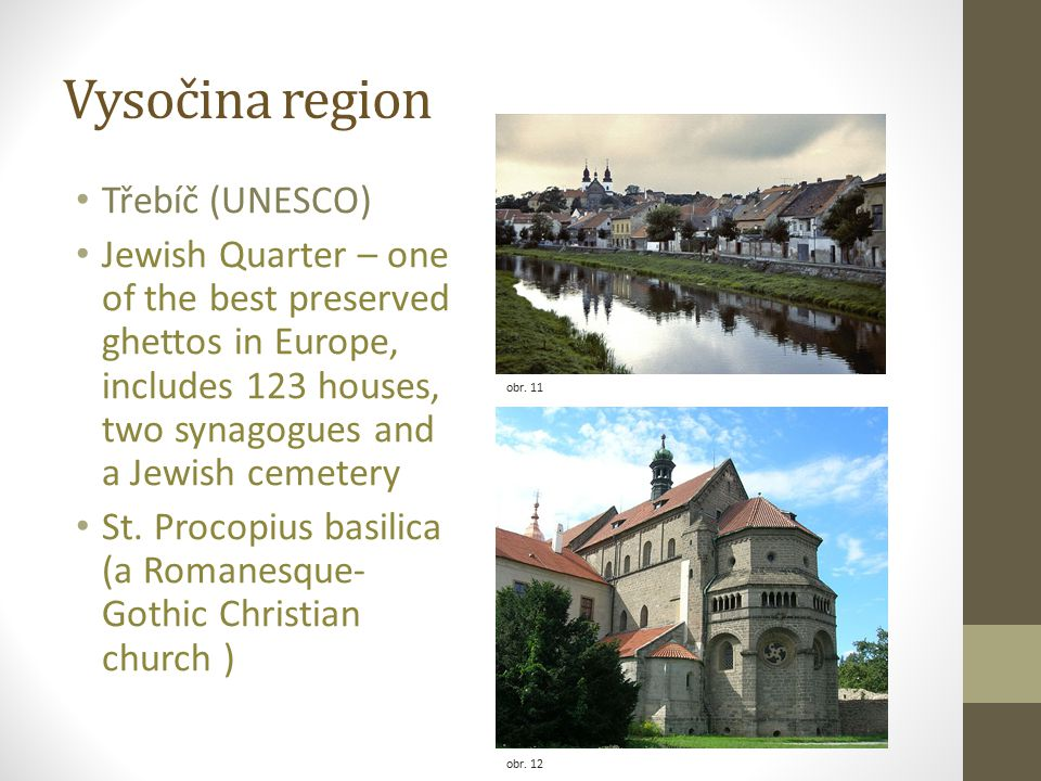 Vysočina region Třebíč (UNESCO) Jewish Quarter – one of the best preserved ghettos in Europe, includes 123 houses, two synagogues and a Jewish cemetery St.