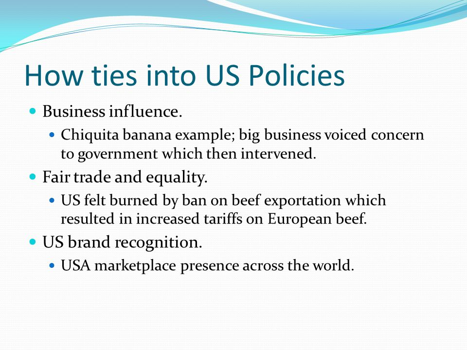 How ties into US Policies Business influence.