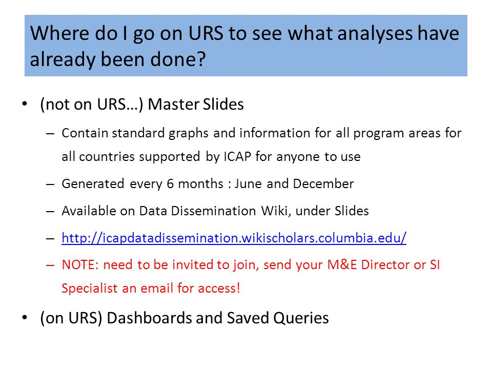 Where do I go on URS to see what analyses have already been done? (not on URS…) Master Slides – Contain standard graphs and information for all progra