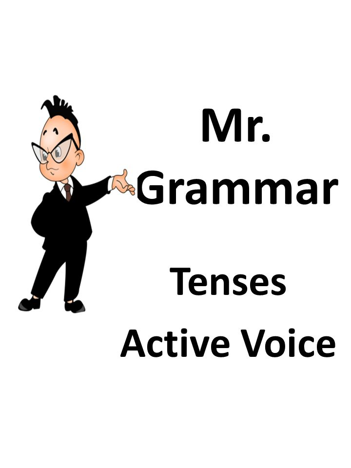 Mr. Grammar Tenses Active Voice