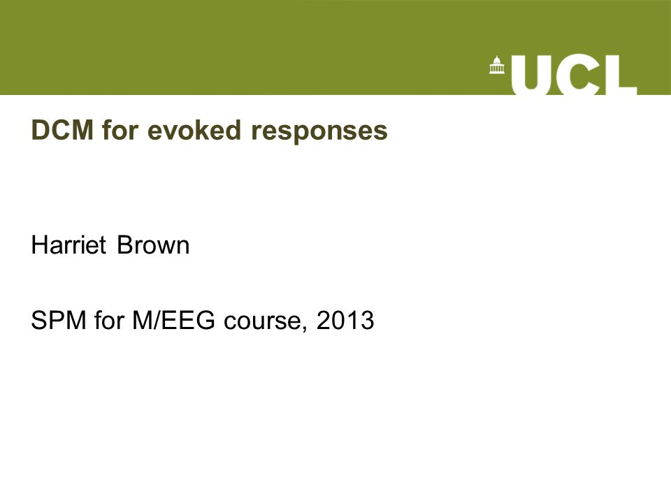 DCM for evoked responses Harriet Brown SPM for M/EEG course, 2013