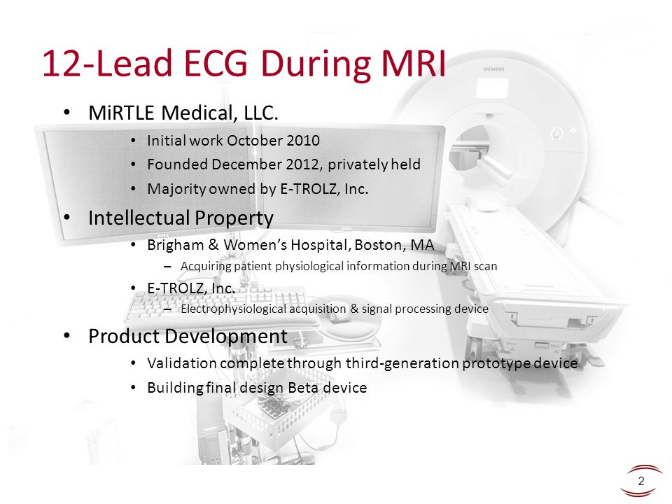 2 12-Lead ECG During MRI MiRTLE Medical, LLC. Initial work October 2010 Founded December 2012, privately held Majority owned by E-TROLZ, Inc. Intellec