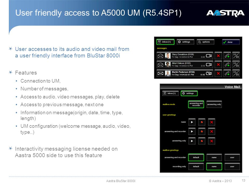 © Aastra – 2013 User accesses to its audio and video mail from a user friendly interface from BluStar 8000i Features Connection to UM, Number of messa