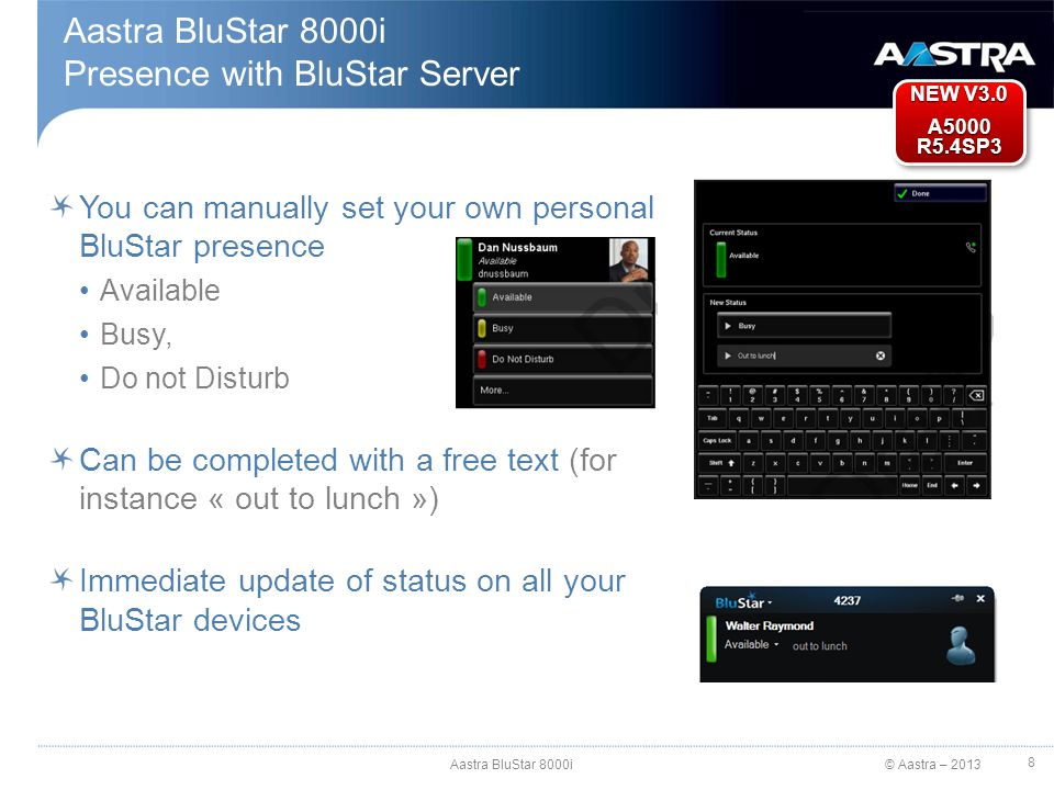 © Aastra – 2013 You can manually set your own personal BluStar presence Available Busy, Do not Disturb Can be completed with a free text (for instance