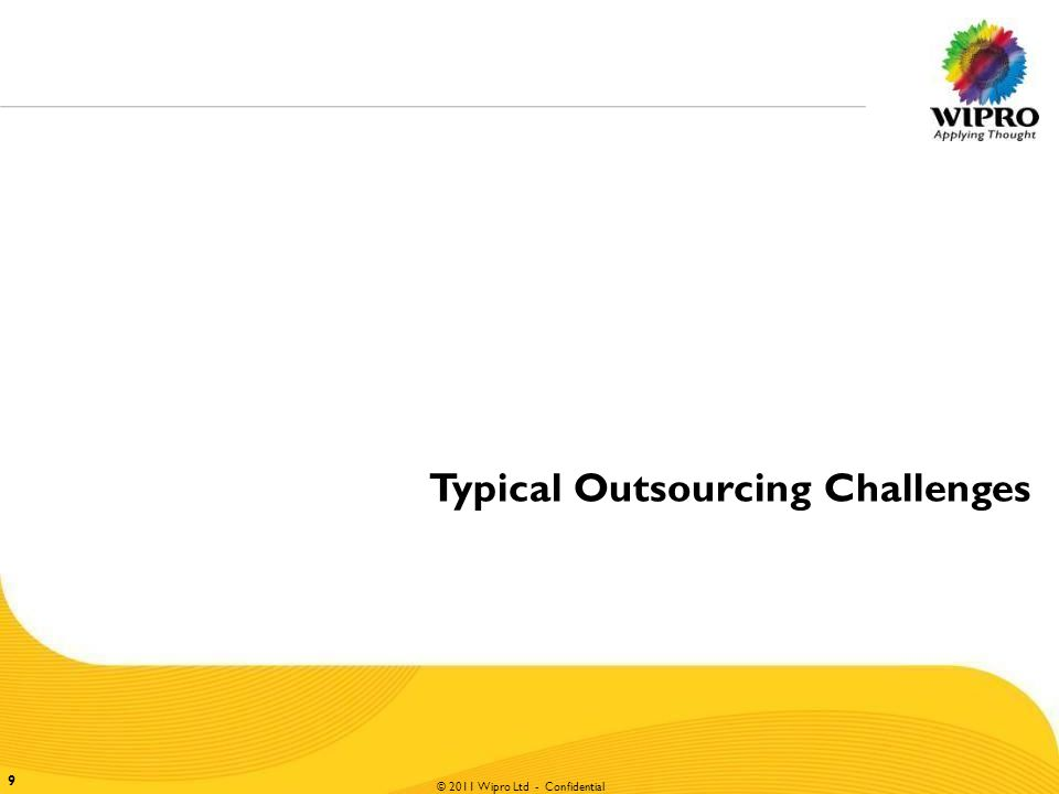 © 2010 Wipro Ltd - Confidential 99 © 2011 Wipro Ltd - Confidential Typical Outsourcing Challenges