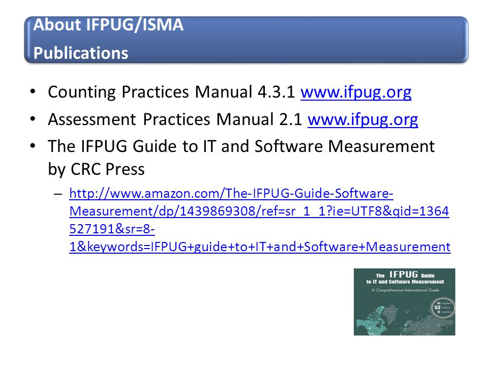 Counting Practices Manual 4.3.1 www.ifpug.orgwww.ifpug.org Assessment Practices Manual 2.1 www.ifpug.orgwww.ifpug.org The IFPUG Guide to IT and Softwa
