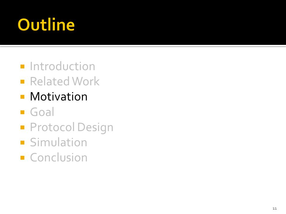  Introduction  Related Work  Motivation  Goal  Protocol Design  Simulation  Conclusion 11