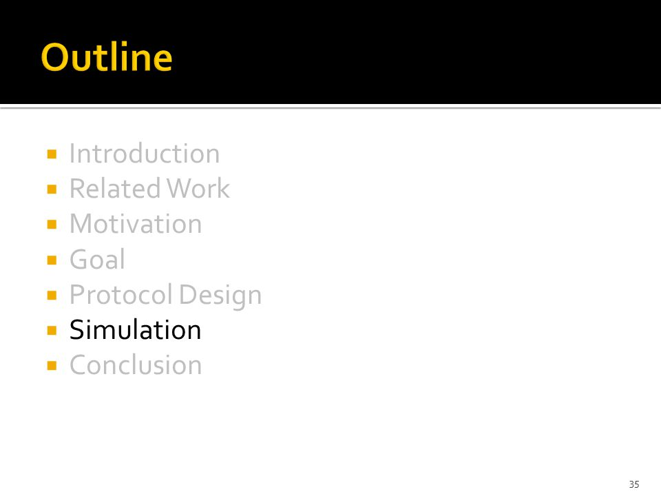  Introduction  Related Work  Motivation  Goal  Protocol Design  Simulation  Conclusion 35