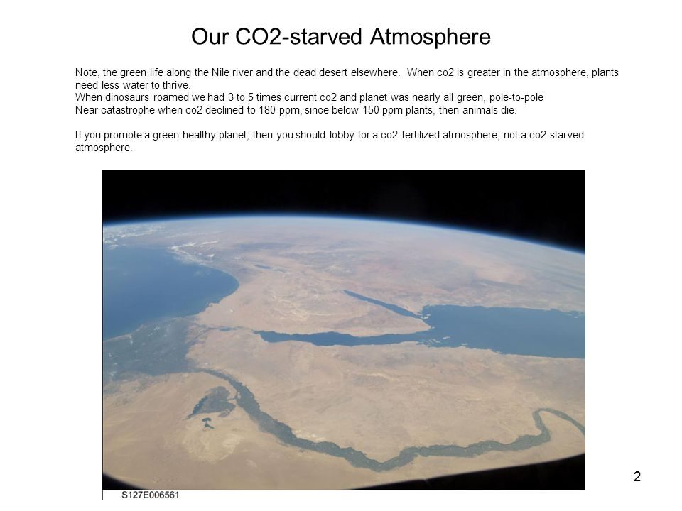 Our CO2-starved Atmosphere 2 Note, the green life along the Nile river and the dead desert elsewhere.
