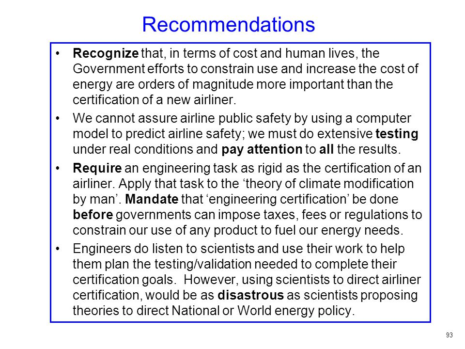 Recommendations Recognize that, in terms of cost and human lives, the Government efforts to constrain use and increase the cost of energy are orders of magnitude more important than the certification of a new airliner.