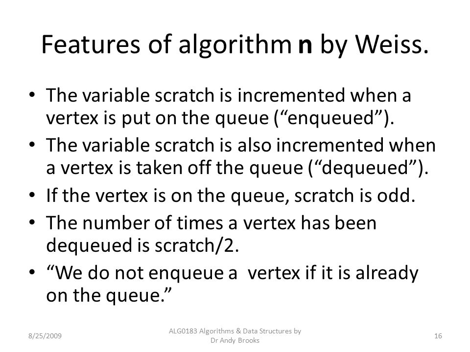"Features of algorithm n by Weiss. The variable scratch is incremented when a vertex is put on the queue (""enqueued""). The variable scratch is also inc"