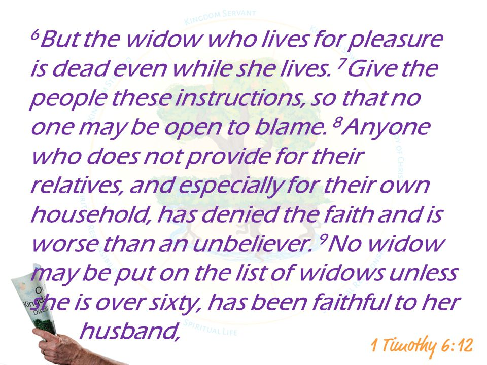 6 But the widow who lives for pleasure is dead even while she lives.